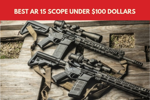Photo of Best Scope For AR 15 Under $100 Reviews 2020 (Detailed)