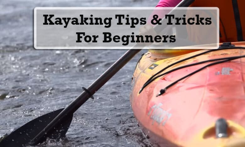Top 5 Kayaking Tips and Tricks for Beginners